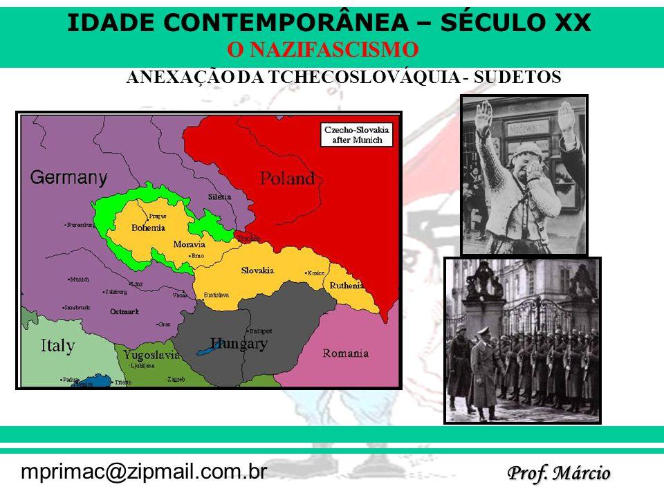IDADE CONTEMPORÂNEA – SÉCULO XX Prof. Márcio mprimac@zipmail.com.br O NAZIFASCISMO ANEXAÇÃO DA TCHECOSLOVÁQUIA - SUDETOS