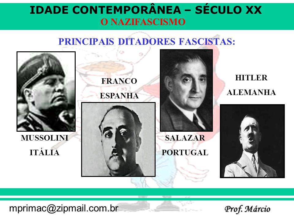 IDADE CONTEMPORÂNEA – SÉCULO XX Prof. Márcio mprimac@zipmail.com.br O NAZIFASCISMO PRINCIPAIS DITADORES FASCISTAS: MUSSOLINI ITÁLIA FRANCO ESPANHA SAL