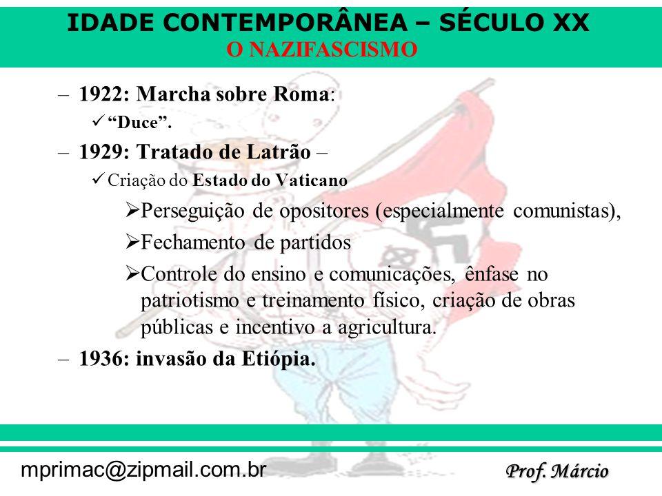 IDADE CONTEMPORÂNEA – SÉCULO XX Prof. Márcio mprimac@zipmail.com.br O NAZIFASCISMO –1922: Marcha sobre Roma: Duce. –1929: Tratado de Latrão – Criação