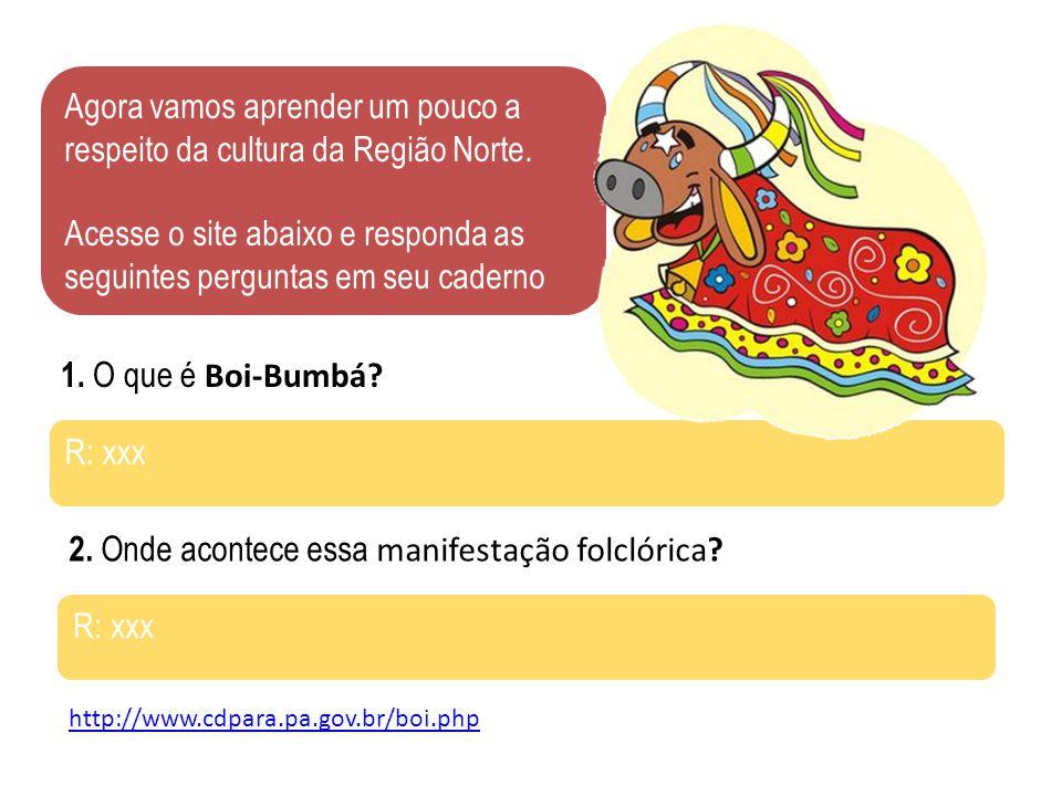 Agora vamos aprender um pouco a respeito da cultura da Região Norte. Acesse o site abaixo e responda as seguintes perguntas em seu caderno http://www.