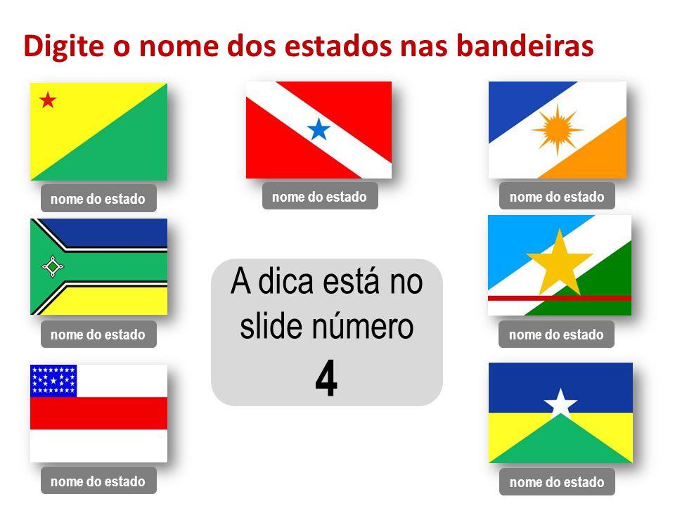 Digite o nome dos estados nas bandeiras nome do estado A dica está no slide número 4