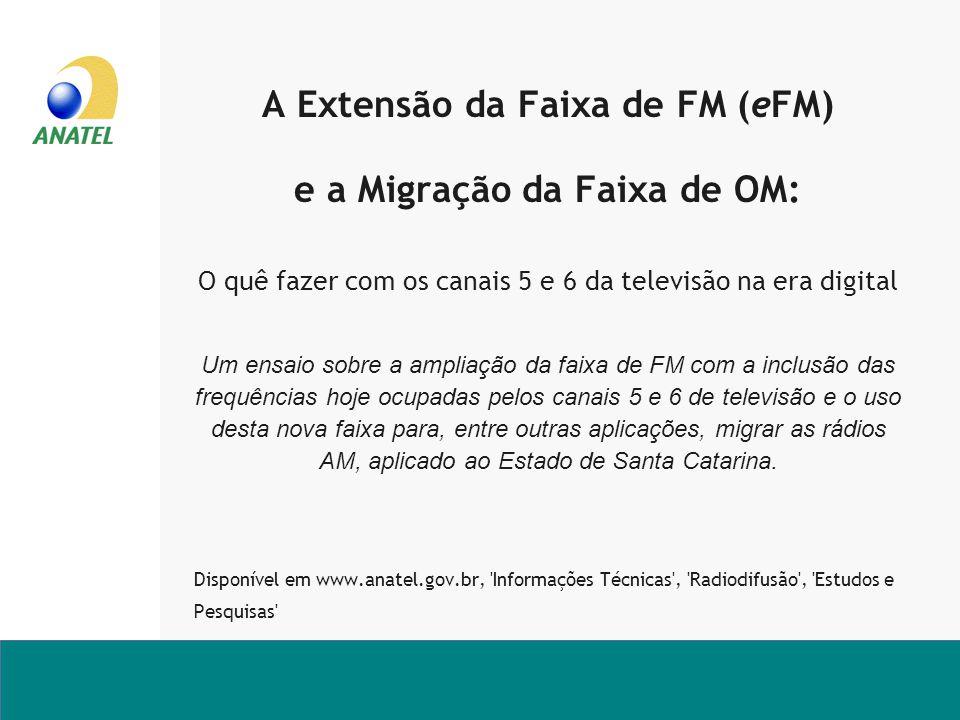 A Extensão da Faixa de FM (eFM) e a Migração da Faixa de OM: O quê fazer com os canais 5 e 6 da televisão na era digital Um ensaio sobre a ampliação d