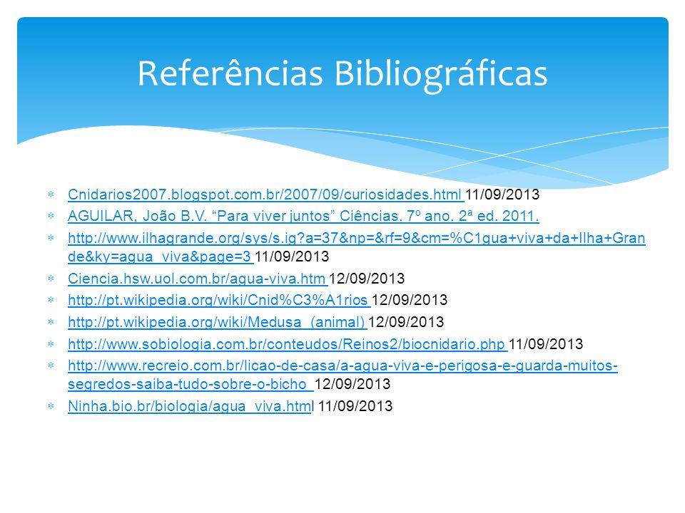 Cnidarios2007.blogspot.com.br/2007/09/curiosidades.html 11/09/2013 AGUILAR, João B.V. Para viver juntos Ciências. 7º ano. 2ª ed. 2011. http://www.ilha