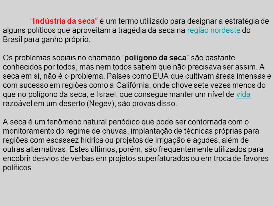 Indústria da seca é um termo utilizado para designar a estratégia de alguns políticos que aproveitam a tragédia da seca na região nordeste do Brasil p