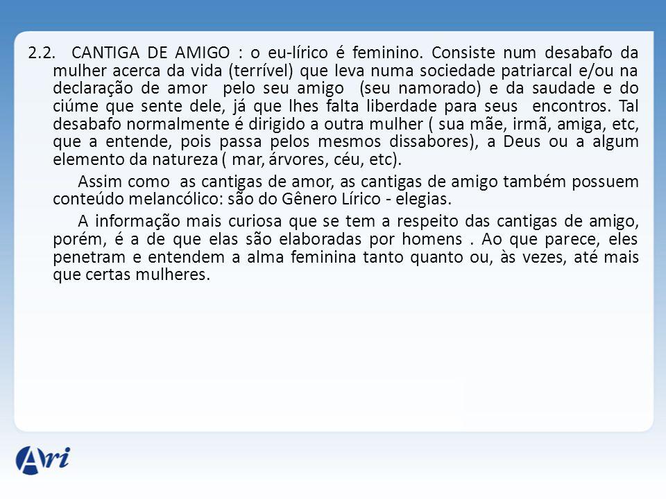 2.2.CANTIGA DE AMIGO : o eu-lírico é feminino.
