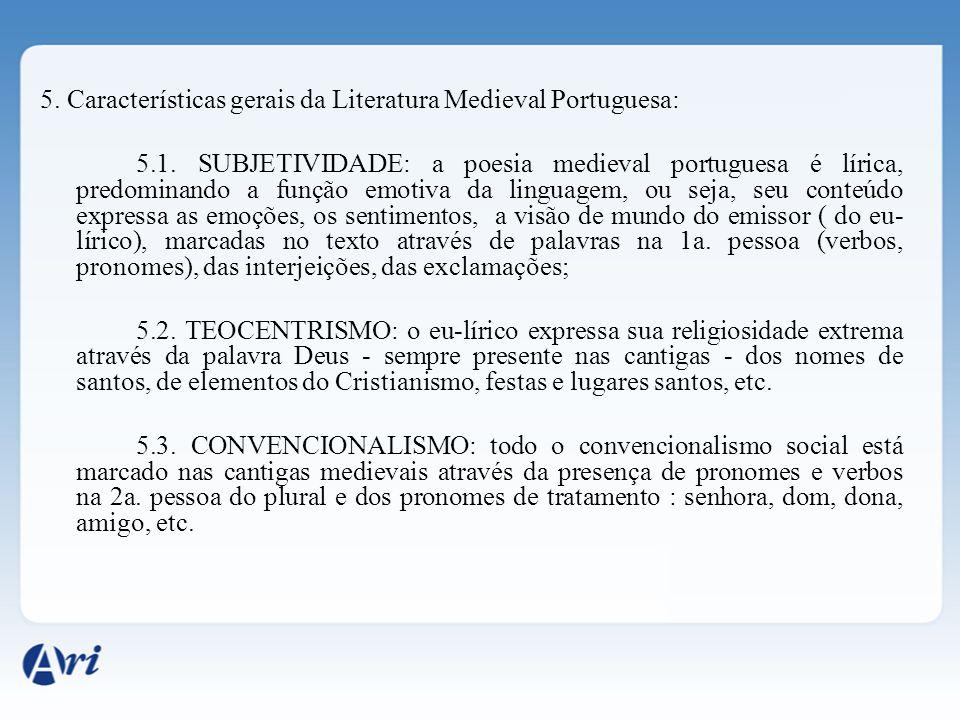 5. Características gerais da Literatura Medieval Portuguesa: 5.1. SUBJETIVIDADE: a poesia medieval portuguesa é lírica, predominando a função emotiva
