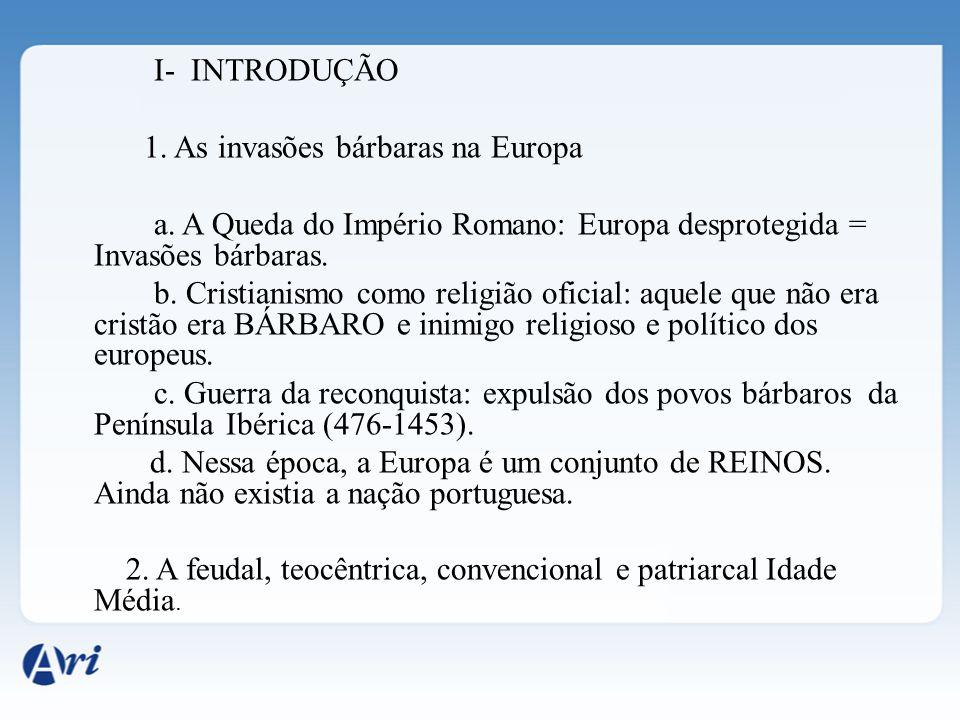I- INTRODUÇÃO 1. As invasões bárbaras na Europa a. A Queda do Império Romano: Europa desprotegida = Invasões bárbaras. b. Cristianismo como religião o