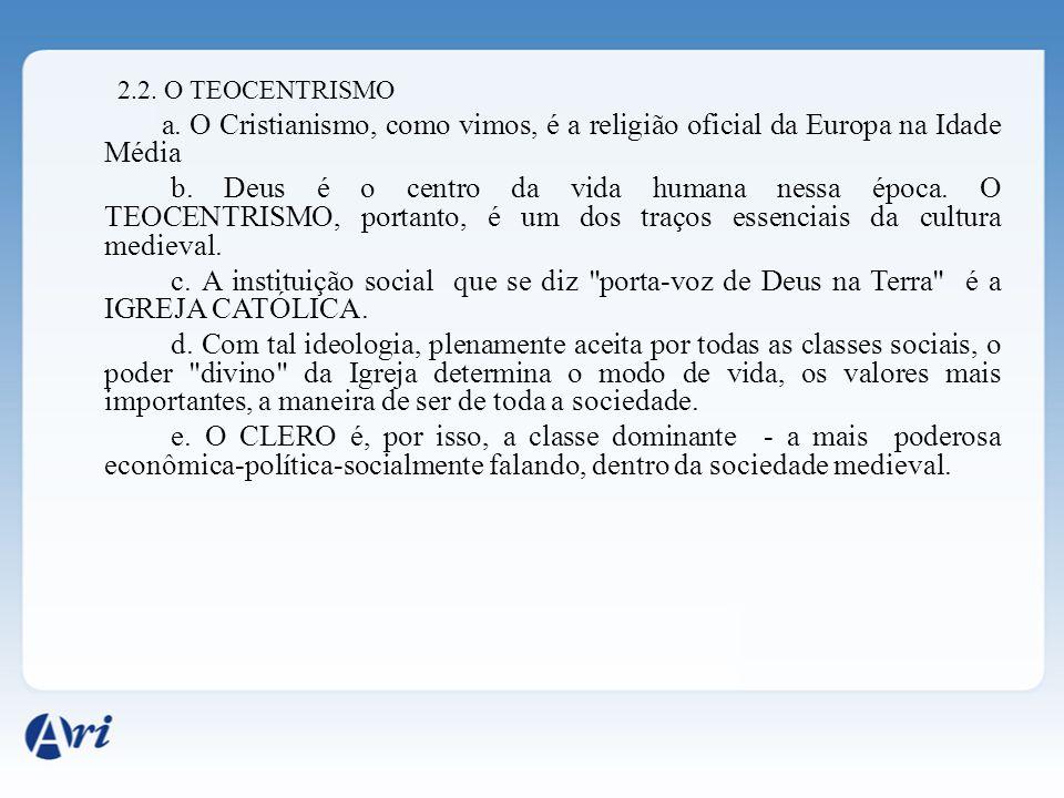 2.2.O TEOCENTRISMO a. O Cristianismo, como vimos, é a religião oficial da Europa na Idade Média b.
