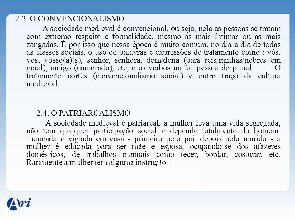 2.3. O CONVENCIONALISMO A sociedade medieval é convencional, ou seja, nela as pessoas se tratam com extremo respeito e formalidade, mesmo as mais ínti