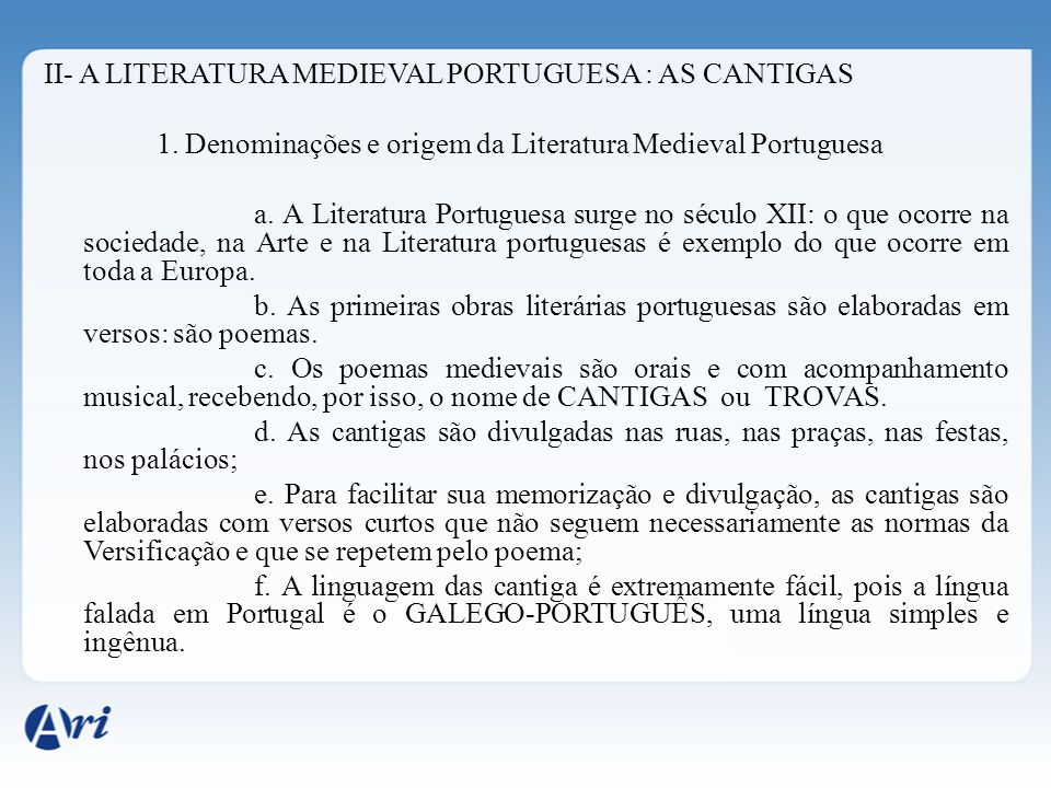 II- A LITERATURA MEDIEVAL PORTUGUESA : AS CANTIGAS 1. Denominações e origem da Literatura Medieval Portuguesa a. A Literatura Portuguesa surge no sécu