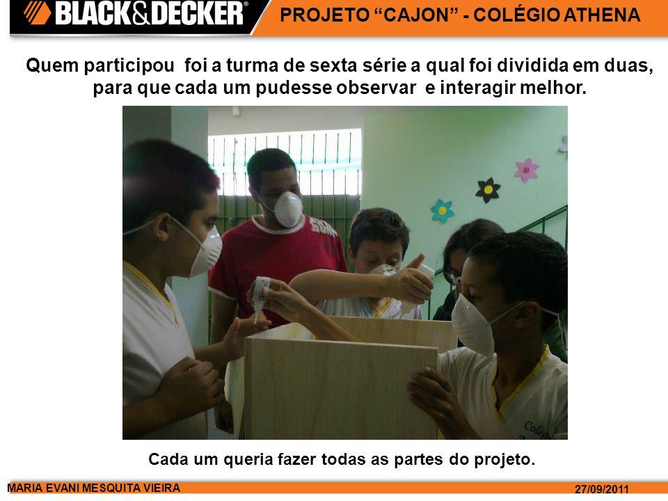 MARIA EVANI MESQUITA VIEIRA 27/09/2011 PROJETO CAJON - COLÉGIO ATHENA Cada um queria fazer todas as partes do projeto.
