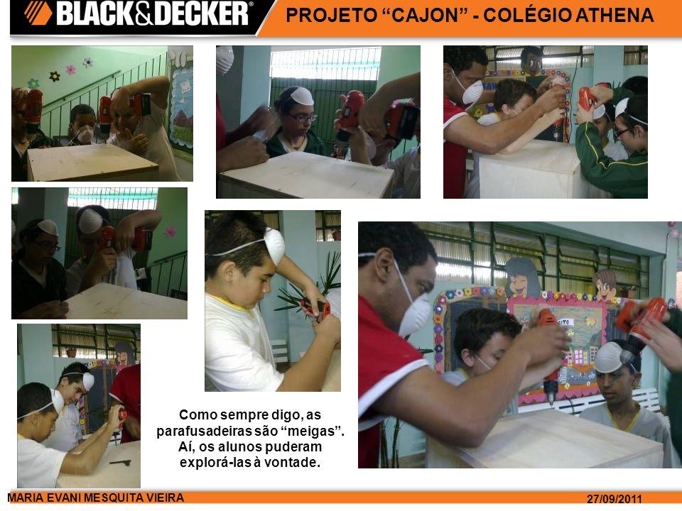 MARIA EVANI MESQUITA VIEIRA 27/09/2011 PROJETO CAJON - COLÉGIO ATHENA Como sempre digo, as parafusadeiras são meigas. Aí, os alunos puderam explorá-la