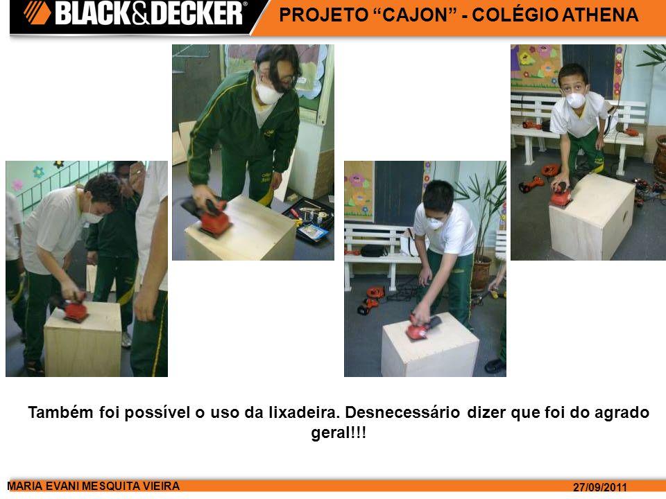 MARIA EVANI MESQUITA VIEIRA 27/09/2011 PROJETO CAJON - COLÉGIO ATHENA Também foi possível o uso da lixadeira.