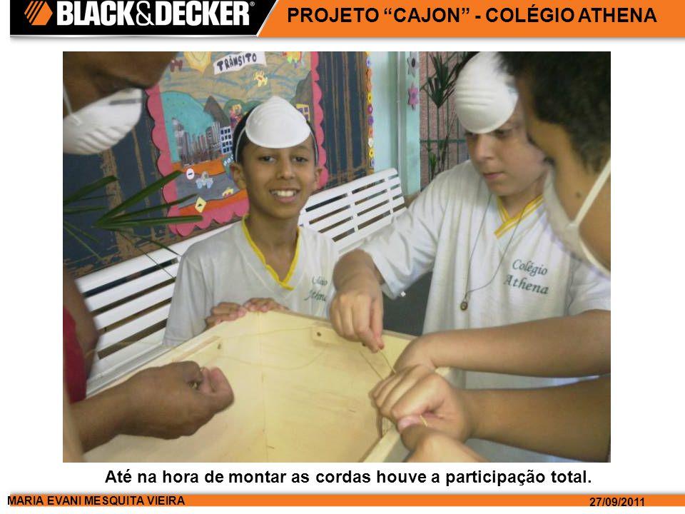 MARIA EVANI MESQUITA VIEIRA 27/09/2011 PROJETO CAJON - COLÉGIO ATHENA Até na hora de montar as cordas houve a participação total.