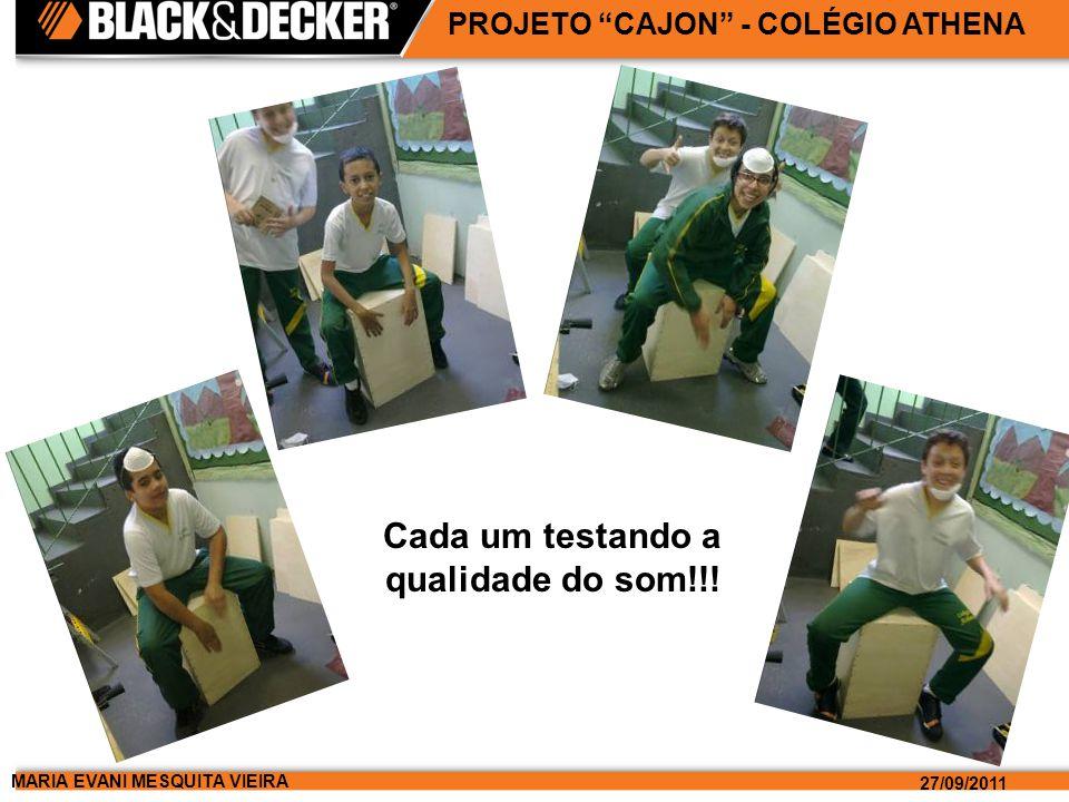 MARIA EVANI MESQUITA VIEIRA 27/09/2011 PROJETO CAJON - COLÉGIO ATHENA Cada um testando a qualidade do som!!!