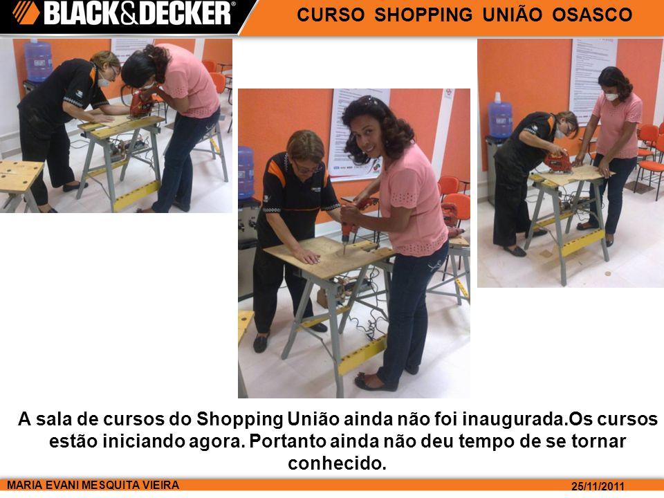MARIA EVANI MESQUITA VIEIRA 25/11/2011 CURSO SHOPPING UNIÃO OSASCO A sala de cursos do Shopping União ainda não foi inaugurada.Os cursos estão iniciando agora.