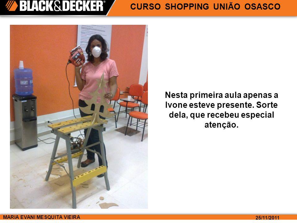 MARIA EVANI MESQUITA VIEIRA 25/11/2011 Nesta primeira aula apenas a Ivone esteve presente.