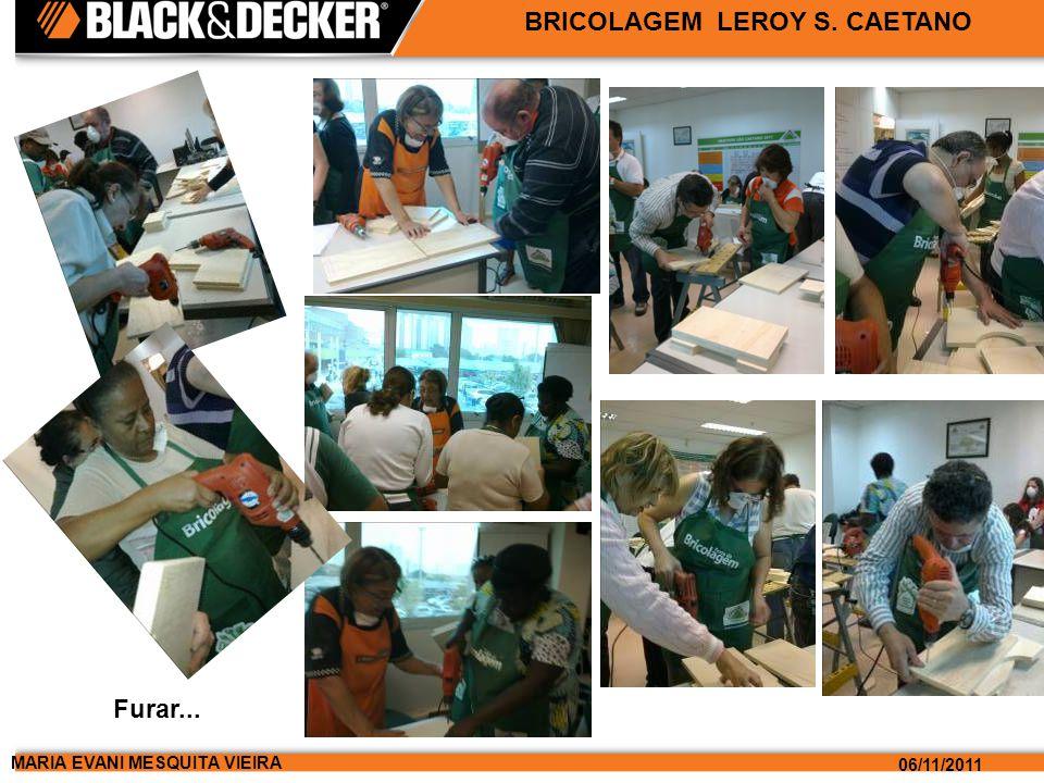 MARIA EVANI MESQUITA VIEIRA 06/11/2011 BRICOLAGEM LEROY S. CAETANO Furar...