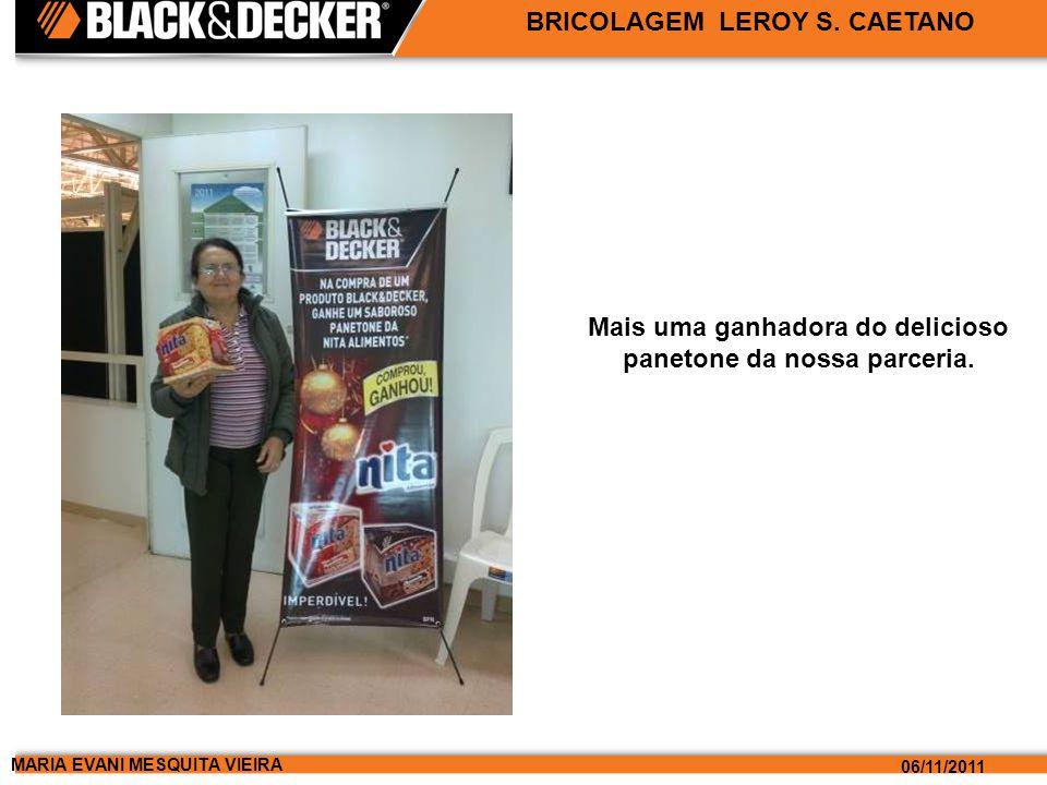 MARIA EVANI MESQUITA VIEIRA 06/11/2011 BRICOLAGEM LEROY S. CAETANO Mais uma ganhadora do delicioso panetone da nossa parceria.
