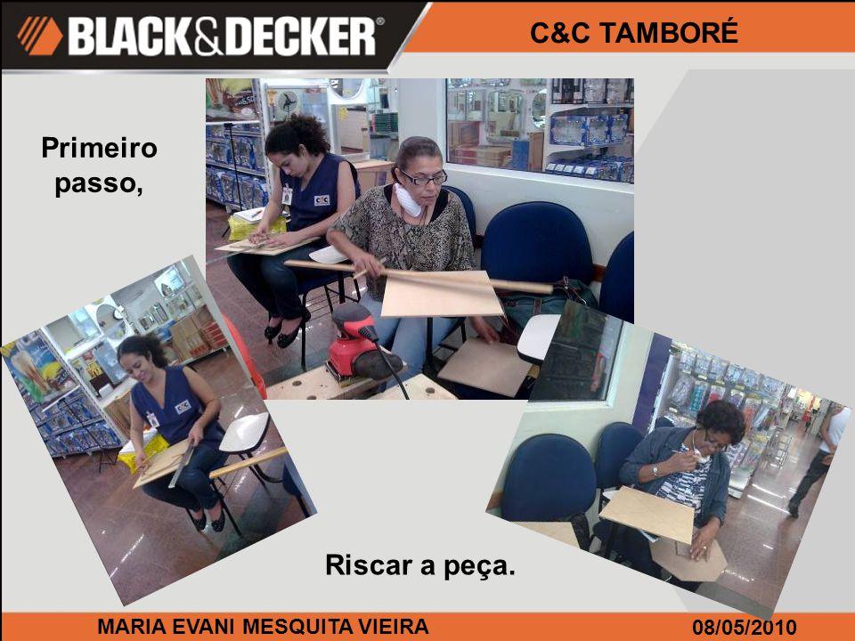 MARIA EVANI MESQUITA VIEIRA 08/05/2010 C&C TAMBORÉ A seguir, uso da furadeira
