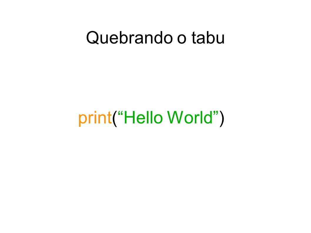 print(Hello World) Quebrando o tabu