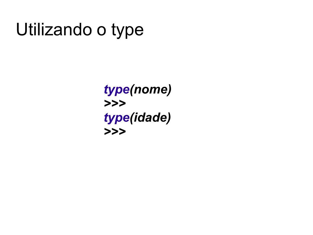 Utilizando o type type(nome) >>> type(idade) >>>