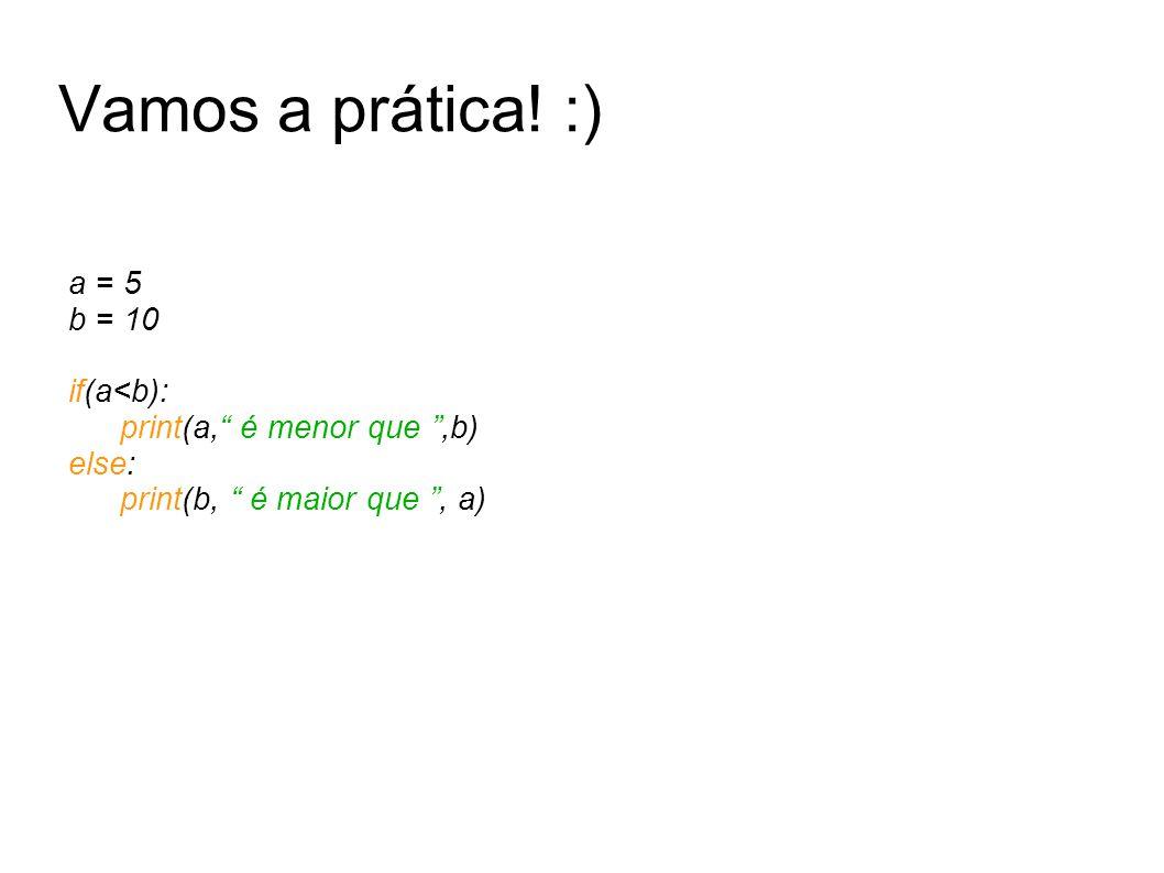 Vamos a prática! :) a = 5 b = 10 if(a<b): print(a, é menor que,b) else: print(b, é maior que, a)