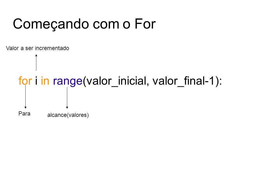 Começando com o For for i in range(valor_inicial, valor_final-1): Para Valor a ser incrementado alcance(valores)