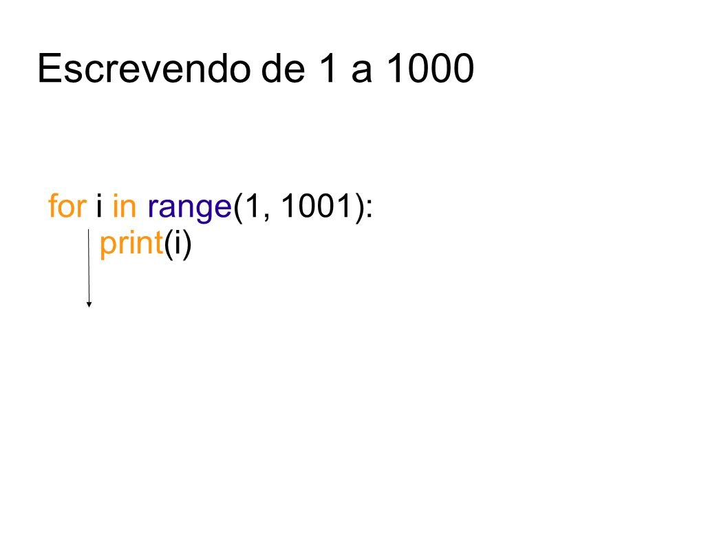 Escrevendo de 1 a 1000 for i in range(1, 1001): print(i)