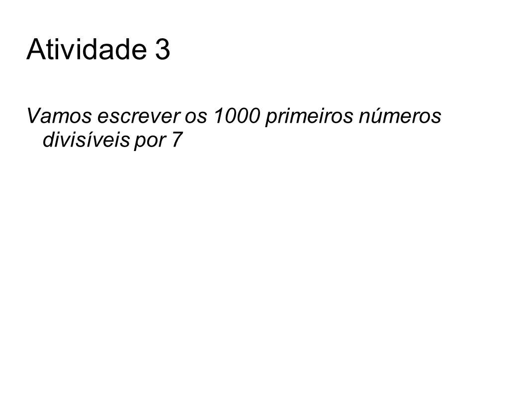 Atividade 3 Vamos escrever os 1000 primeiros números divisíveis por 7