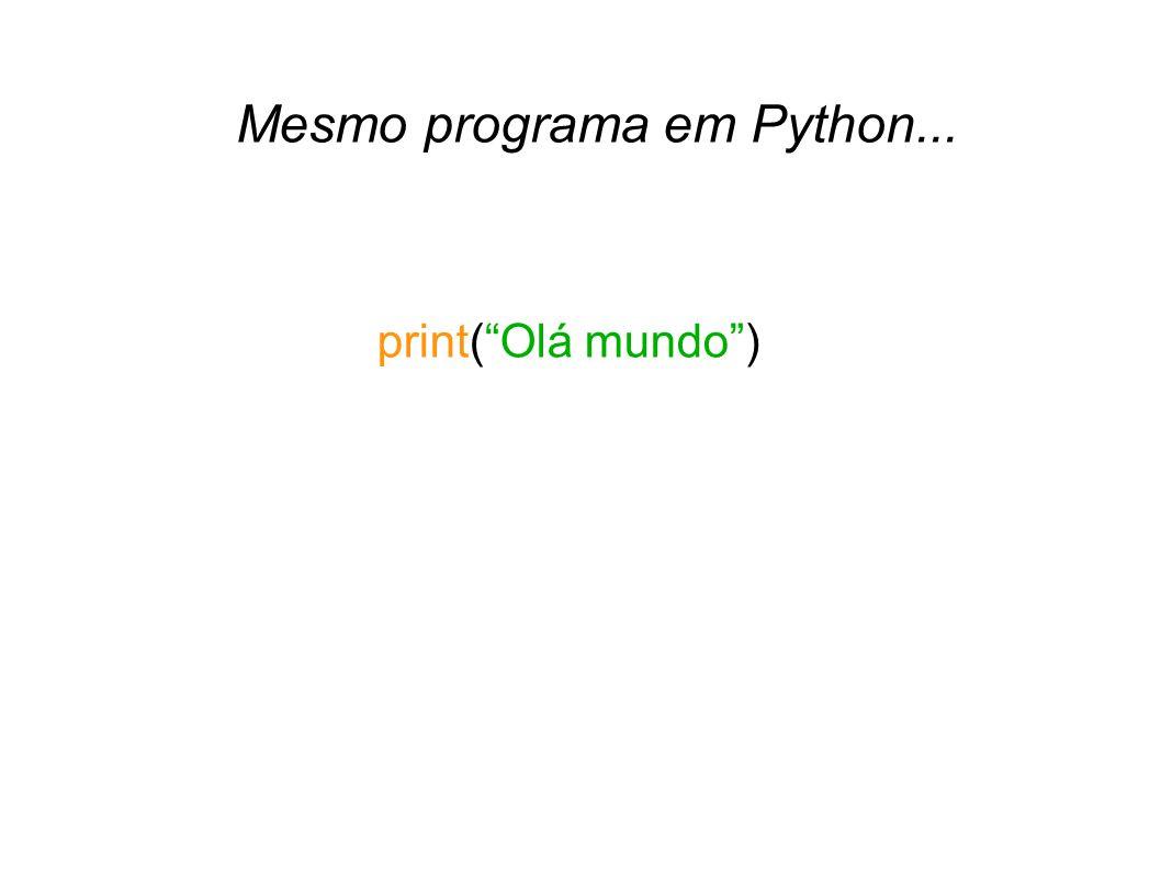 print(Olá mundo) Mesmo programa em Python... |