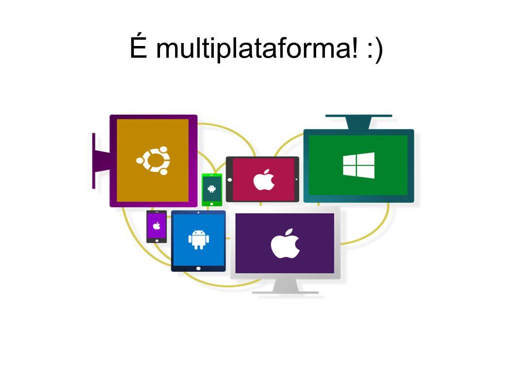 É multiplataforma! :)