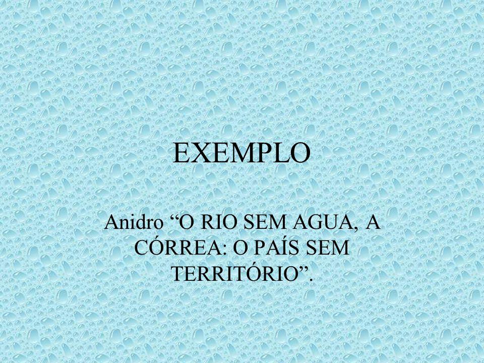 EXEMPLO Anidro O RIO SEM AGUA, A CÓRREA: O PAÍS SEM TERRITÓRIO.