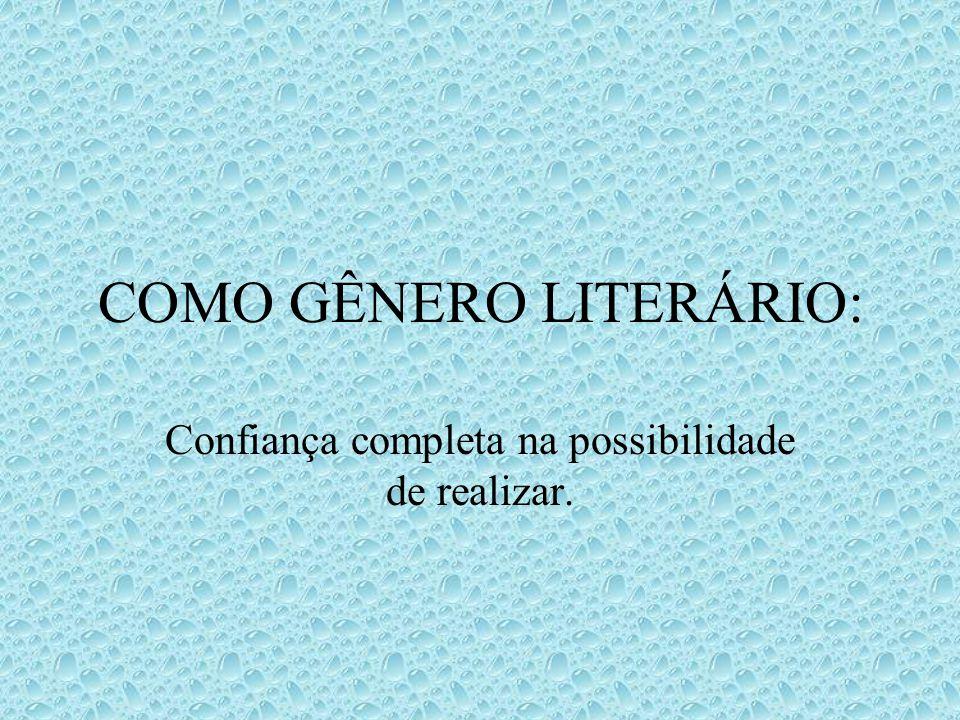 COMO GÊNERO LITERÁRIO: Confiança completa na possibilidade de realizar.