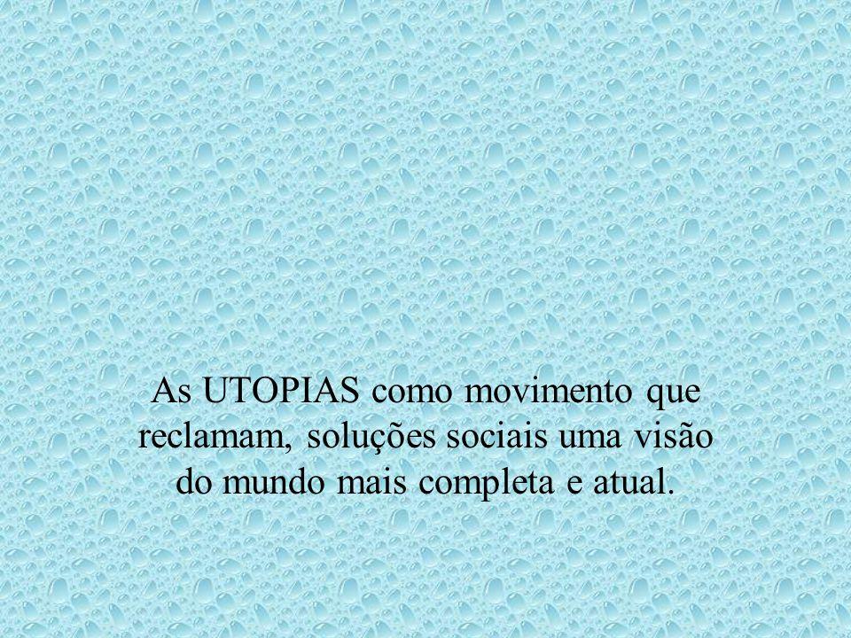 As UTOPIAS como movimento que reclamam, soluções sociais uma visão do mundo mais completa e atual.