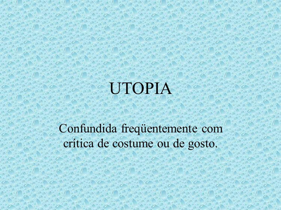 UTOPIA Confundida freqüentemente com crítica de costume ou de gosto.