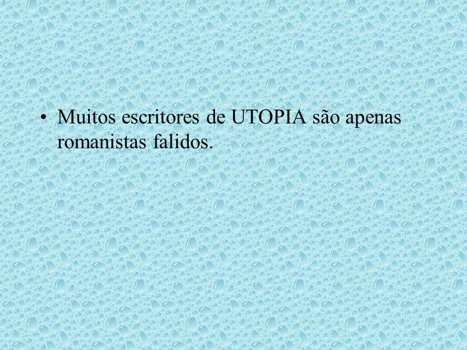 Muitos escritores de UTOPIA são apenas romanistas falidos.