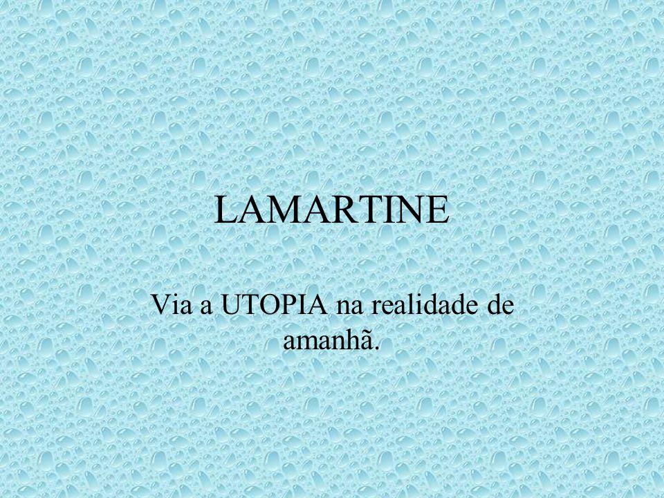 LAMARTINE Via a UTOPIA na realidade de amanhã.
