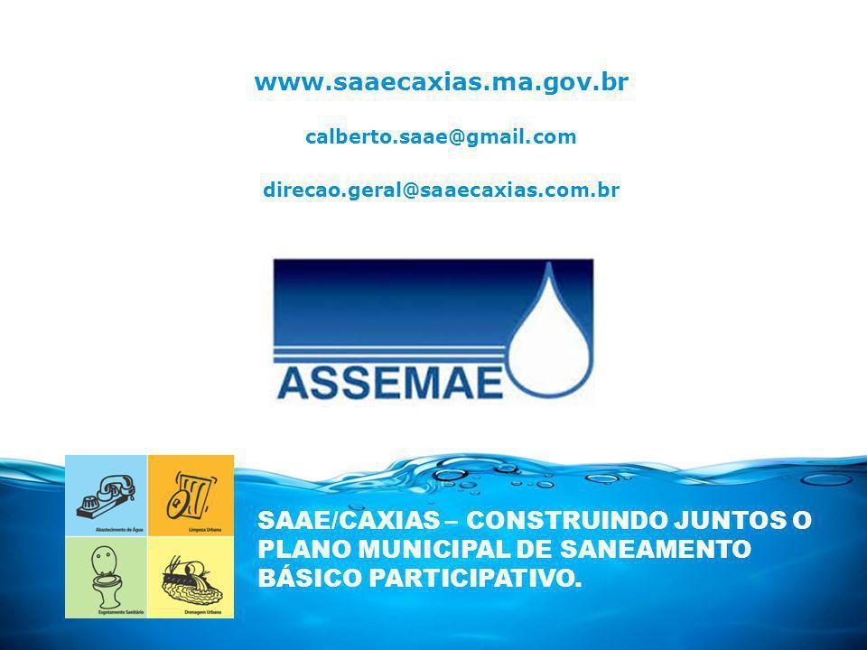 calberto.saae@gmail.com www.saaecaxias.ma.gov.br direcao.geral@saaecaxias.com.br SAAE/CAXIAS – CONSTRUINDO JUNTOS O PLANO MUNICIPAL DE SANEAMENTO BÁSICO PARTICIPATIVO.
