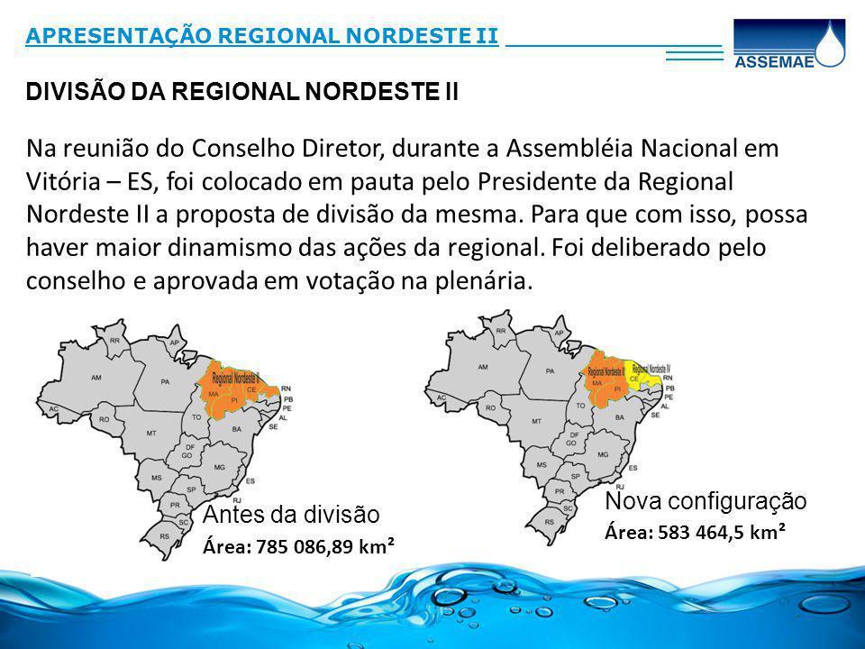 DIVISÃO DA REGIONAL NORDESTE II APRESENTAÇÃO REGIONAL NORDESTE II_______________ ____ Na reunião do Conselho Diretor, durante a Assembléia Nacional em Vitória – ES, foi colocado em pauta pelo Presidente da Regional Nordeste II a proposta de divisão da mesma.