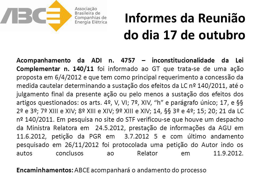 Informes da Reunião do dia 17 de outubro Acompanhamento da ADI n. 4757 – inconstitucionalidade da Lei Complementar n. 140/11 foi informado ao GT que t