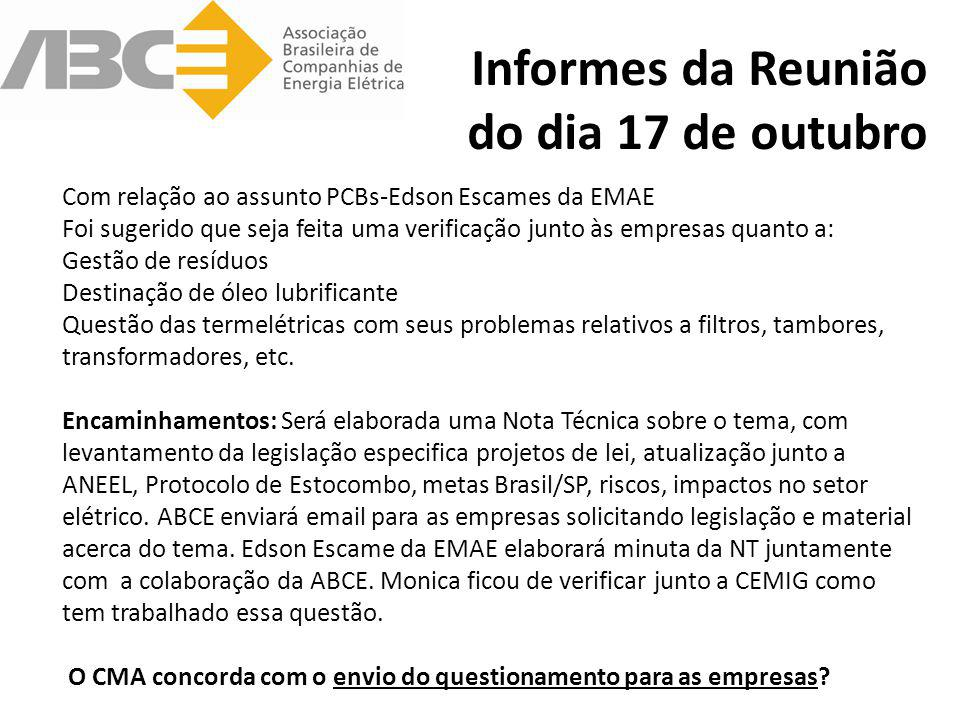 Informes da Reunião do dia 17 de outubro Com relação ao assunto PCBs-Edson Escames da EMAE Foi sugerido que seja feita uma verificação junto às empres