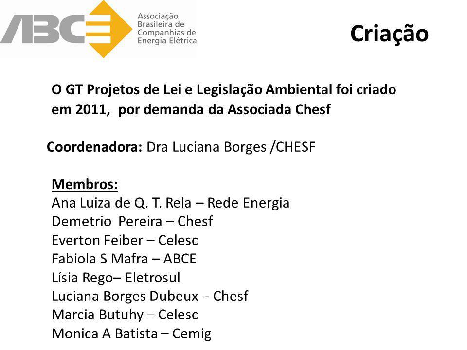 O GT Projetos de Lei e Legislação Ambiental foi criado em 2011, por demanda da Associada Chesf Coordenadora: Dra Luciana Borges /CHESF Membros: Ana Lu