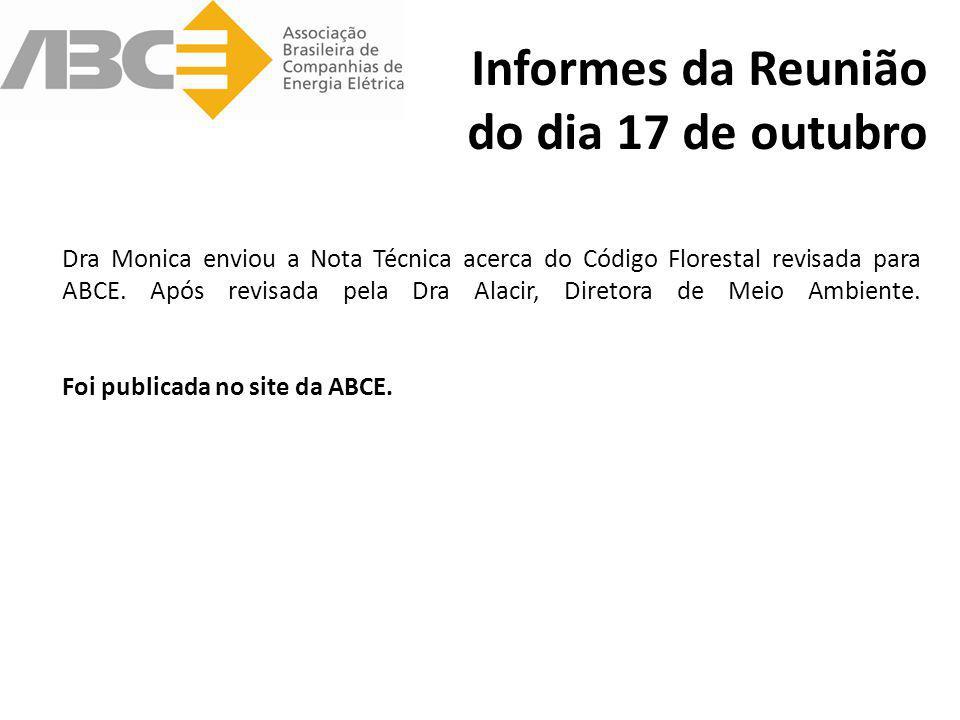 Informes da Reunião do dia 17 de outubro Dra Monica enviou a Nota Técnica acerca do Código Florestal revisada para ABCE. Após revisada pela Dra Alacir