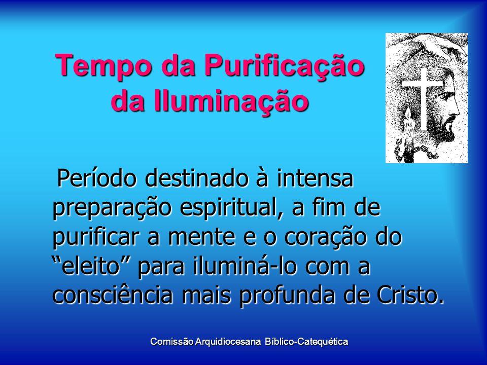 Tempo da Purificação da Iluminação Período destinado à intensa preparação espiritual, a fim de purificar a mente e o coração do eleito para iluminá-lo com a consciência mais profunda de Cristo.