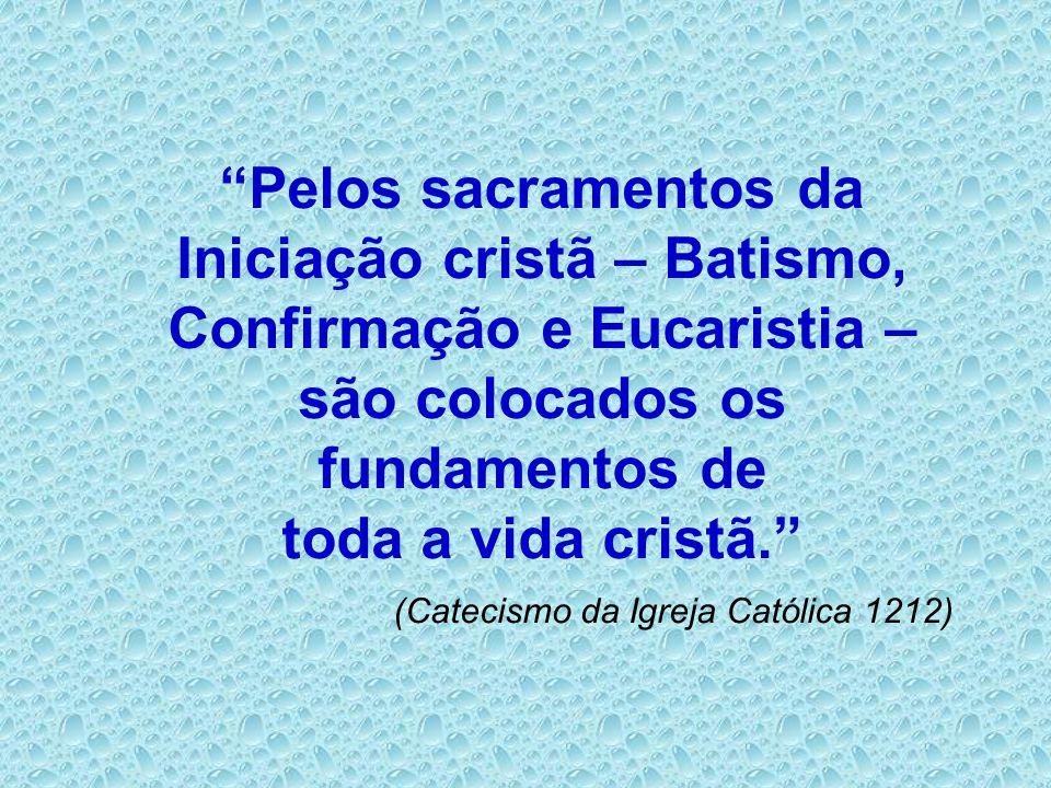 Pelos sacramentos da Iniciação cristã – Batismo, Confirmação e Eucaristia – são colocados os fundamentos de toda a vida cristã.