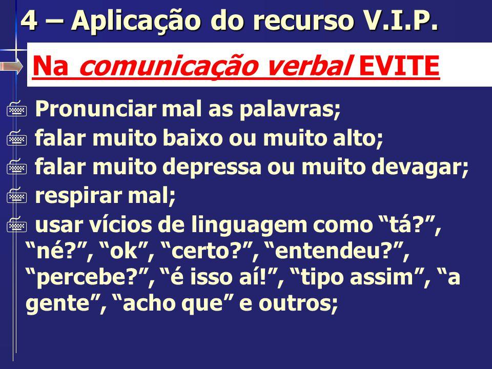 Na comunicação verbal EVITE 7 Pronunciar mal as palavras; 7 falar muito baixo ou muito alto; 7 falar muito depressa ou muito devagar; 7 respirar mal;