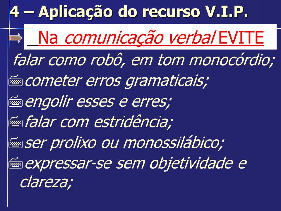 Na comunicação verbal EVITE falar como robô, em tom monocórdio; 7cometer erros gramaticais; 7engolir esses e erres; 7falar com estridência; 7ser proli