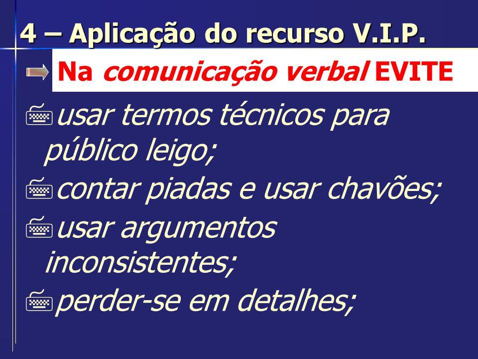 Na comunicação verbal EVITE 7usar termos técnicos para público leigo; 7contar piadas e usar chavões; 7usar argumentos inconsistentes; 7perder-se em de