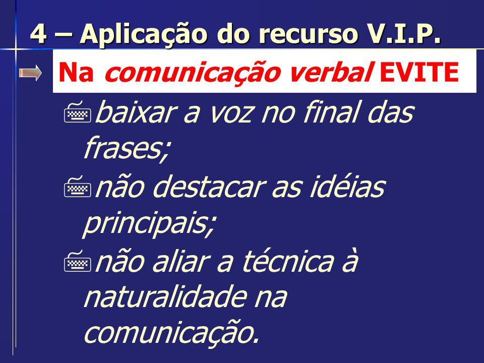 Na comunicação verbal EVITE 7baixar a voz no final das frases; 7não destacar as idéias principais; 7não aliar a técnica à naturalidade na comunicação.
